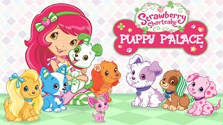 Strawberry Shortcake: Puppy Palace - for KIDS