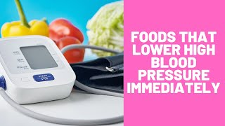 Foods That Lower High Blood Pressure Immediately : See These Foods to Lower Your Blood Pressure Fast