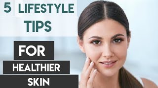 lifestyle tips for healthier skin | how to get rid of Acne | best sunscreens for your skin