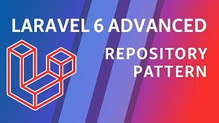 Laravel 6 Advanced - e7 - Repository Pattern
