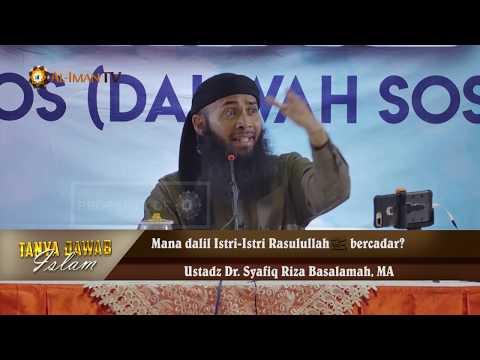 Tanya Jawab Islam : Mana Dalil Istri Nabi Bercadar ? Ustadz Syafiq Riza Basalamah