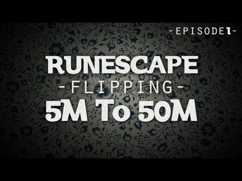 RuneScape | Flipping 5m To 50m #1 | Money Making 2013