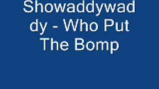Watch Showaddywaddy Who Put The Bomp video