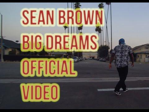 Sean Brown Big Dreams music videos 2016