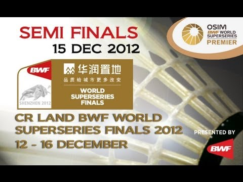 Semi Finals - 2012 CR Land BWF World Superseries Finals