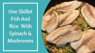 One Skillet Fish And Rice  With Spinach & Mushrooms