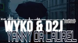 WYKO & D2J - Yanny or Laurel (Original Mix) [Dubstep] (2018)