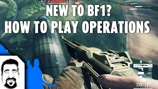 New To BF1? - E05 How To Play Operations