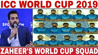 ICC WORLD CUP 2019 INDIA TEAM SQUAD PICKED BY ZAHEER   INDIA 15 MEMBERS SQUAD FOR WORLD CUP 2019