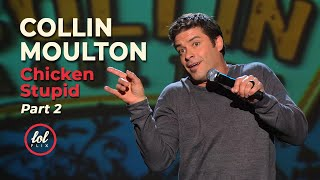 Collin Moulton Chicken Stupid • Part 2 | LOLflix