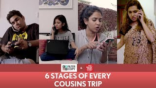 FilterCopy | 6 Stages Of Every Cousins Trip | Ft. Barkha Singh, Himika Bose