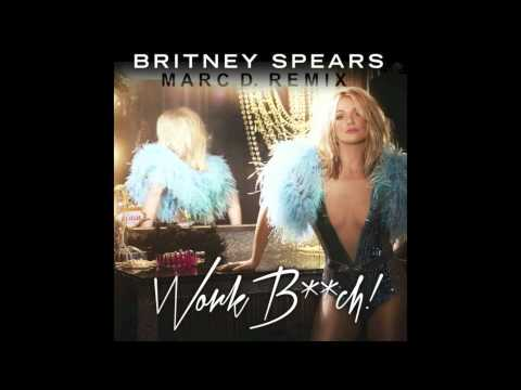Work Bitch (Marc D.  Remix) - Britney Spears