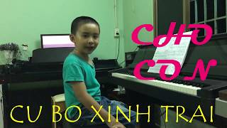 Cho con (nhạc thiếu nhi) | Piano cu Bo cover | Studio Quality