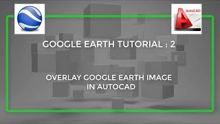 GOOGLE TUTORIAL : 2 HOW TO OVERLAY GOOGLE EARTH IMAGERY IN AUTOCAD