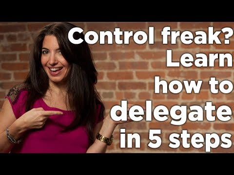 Control Freak? Learn How To Delegate in 5 Steps