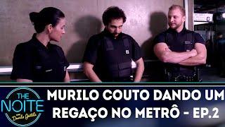 Murilo Couto dando um regaço no Metrô - Ep. 2 | The Noite (25/09/18)