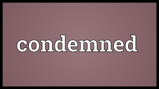 Condemned Meaning