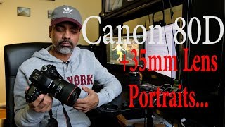 Canon 80D + 35mm lens for Portraits.. my thoughts