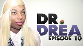Dr. Drea: Episode 10