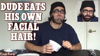 [Dude Eats His Own Facial Hair For History (MUST SEE) | Freak...] Video