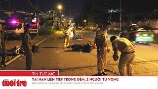 Tai nạn liên tiếp trong đêm, 2 người tử vong