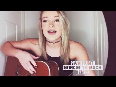 SAM HUNT - DRINKIN TOO MUCH - REMIX - CHEYENNE GOSS