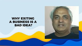 Why exiting a business is a bad idea  r