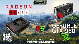 RX 460 vs GTX 950 in GTA 5 / Rise of the Tomb Raider / Fallout 4(FX 8350)