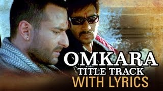 Omkara (Lyrical Full Song) | Ajay Devgn, Saif Ali Khan, Vivek Oberoi & Kareena Kapoor