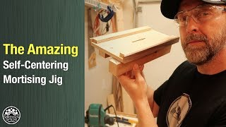 The Amazing Self-Centering Mortising Jig