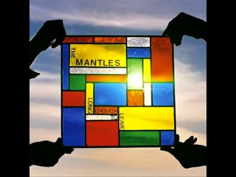The Mantles - Long Enough To Leave