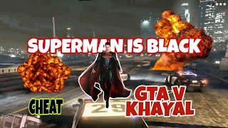 SUPERMAN IS BLACK | GTA V IMAGINATION