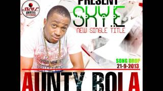 SKY .E _ AUNTY BOLA ( Official Music single )