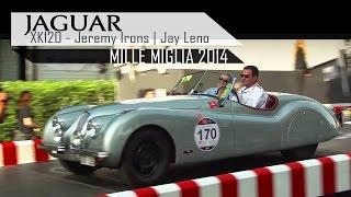 JAGUAR XK120 - Jeremy Irons | Jay Leno - Mille Miglia 2014 - Engine Sounds! | SCC TV