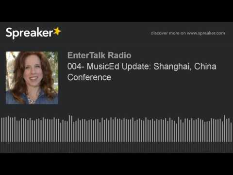 004- MusicEd Update: Shanghai, China Conference