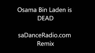 Osama Bin Laden is DEAD Techno Song http://www.sadanceradio.com