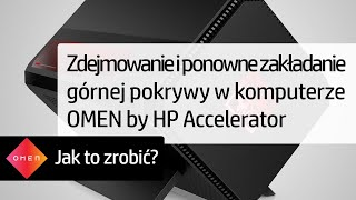 Zdejmowanie i ponowne zakładanie górnej pokrywy w komputerze OMEN by HP Accelerator
