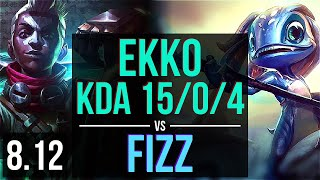 EKKO vs FIZZ (MID) ~ KDA 15/0/4, Legendary ~ NA Master ~ Patch 8.12
