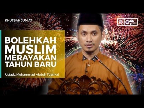 Khutbah Jum'at : Bolehkah Muslim Merayakan Tahun Baru - Ustadz M Abduh Tuasikal