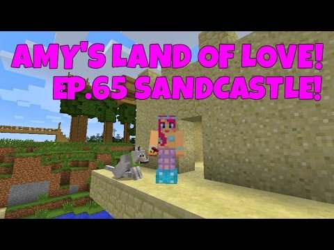 Amy's Land Of Love! Ep.65 Sandcastle!