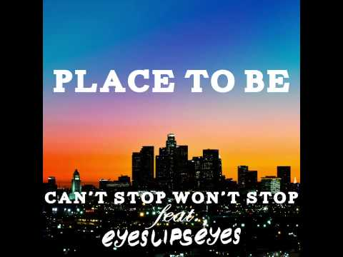 Can't Stop Won't Stop - Place To Be (feat. Eyes Lips Eyes) video
