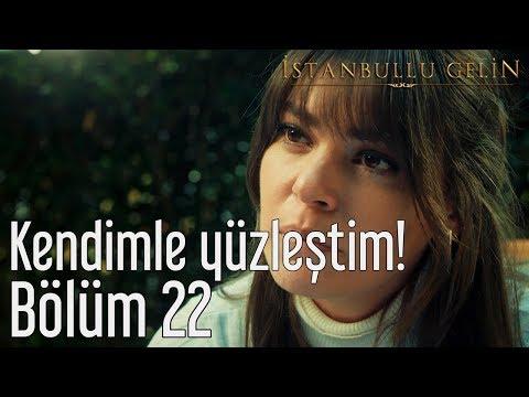 İstanbullu Gelin 22. Bölüm - Kendimle Yüzleştim!