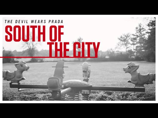 The Devil Wears Prada - South Of The City (Audio)