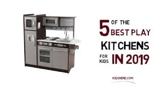 The Best Play Kitchens 2019 - Top 5 Toy Kitchens for Kids
