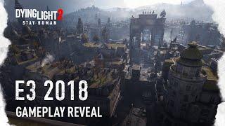 Dying Light 2 – E3 2018 Wereldprimeur Gameplay