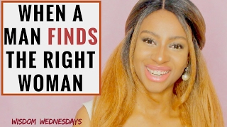 WHEN A MAN FINDS THE RIGHT WOMAN - Wisdom Wednesdays