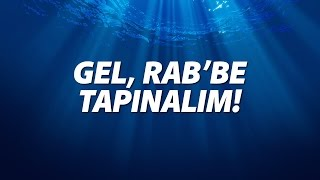 Download Gel, Rab'be Tapınalım - Hristiyan İlahisi 3Gp Mp4