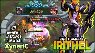 2 Savage, 4 Maniac, 40 Total Kill?! XyneriC Top 1 Global Irithel ~ Mobile Legends
