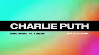 Download Lagu Charlie Puth - Done For Me (feat. Kehlani) [Syn Cole Remix] Gratis STAFABAND