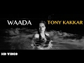 Tony Kakkar   WAADA Ft. Nia Sharma